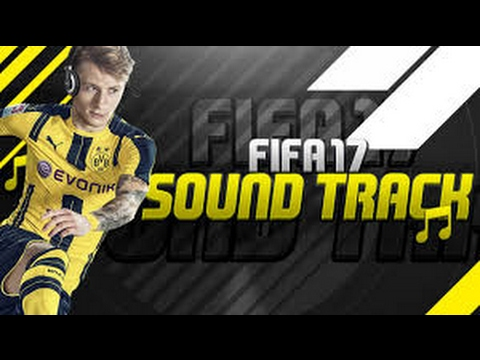 FIFA 17 SOUNDTRACK- MUSICAS OFICIAIS FIFA 17 (OFFICIAL SONGS)