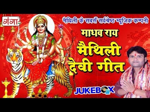 माधव राय हिट्स मैथिली देवी गीत || Maithili Devi Geet 2018 || Full Audio JUKEBOX 2018