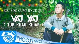 VAJ YAJ (Tub Khau Khiab) - Koj Zoo Cuag Hnub Qub