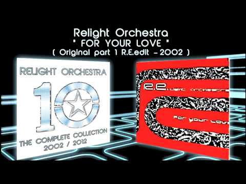 FOR YOUR LOVE - Relight Orchestra ( 2002 Original Part 1 Extended R.E.edit )