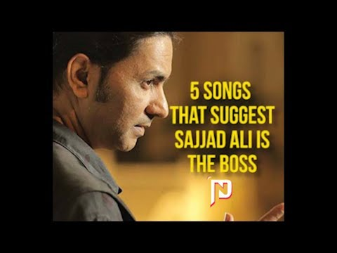 5 songs that suggest SAJJAD ALI is THE BOSS