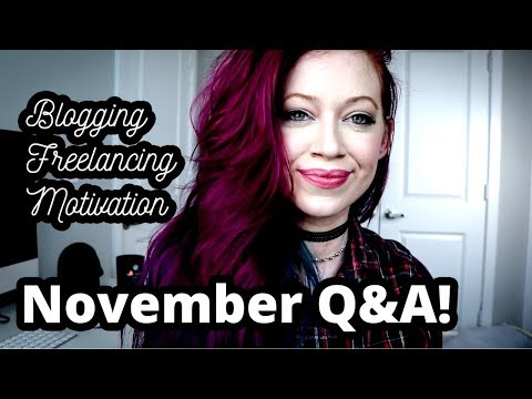 NOVEMBER Q&A! Blogging, Freelancing, Writing, Motivation, Etc.