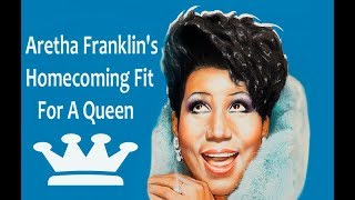 Aretha Franklin's Homecoming Fit For A Queen