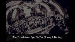 Blue Foundation - Eyes on fire (Strong R. Bootleg)