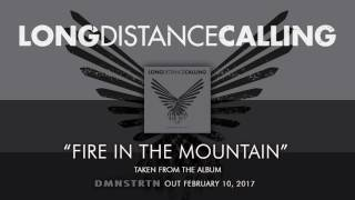 LONG DISTANCE CALLING - Fire In The Mountain (Album Track)