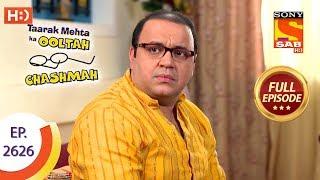 Taarak Mehta Ka Ooltah Chashmah - Ep 2626 - Full Episode - 19th December, 2018