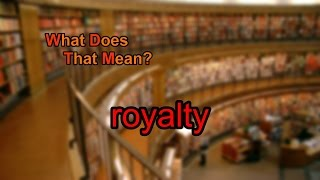 What does royalty mean?