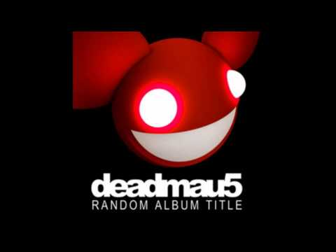 Deadmau5 - Sometimes Things get, Whatever HQ
