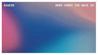 Ásgeir - Here Comes The Wave In (Official Audio Stream)