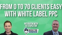 How To Grow A White Label PPC Agency From 0 to 70 Clients Easy