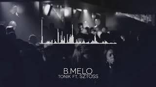 B.Melo - Tonik ft. Sztoss [official audio]
