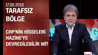 CHP'nin hisseleri Hazine'ye devredilebilir mi? - Tarafsız Bölge 17.09.2018 Pazartesi