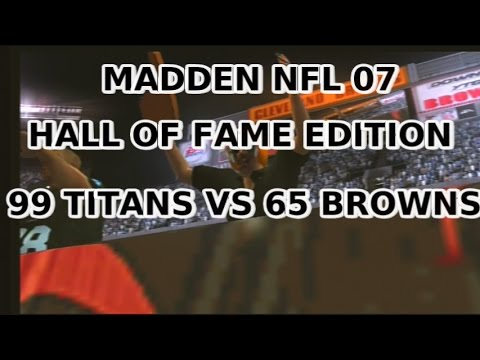 Madden NFL 07 Hall of Fame Edition 99 Tennessee Titans vs 65 Cleveland Browns