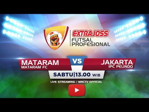 MATARAM FC (MARATAM) VS IPC PELINDO (JAKARTA) - (FT : 3-5)  Extra Joss Futsal Profesional 2018