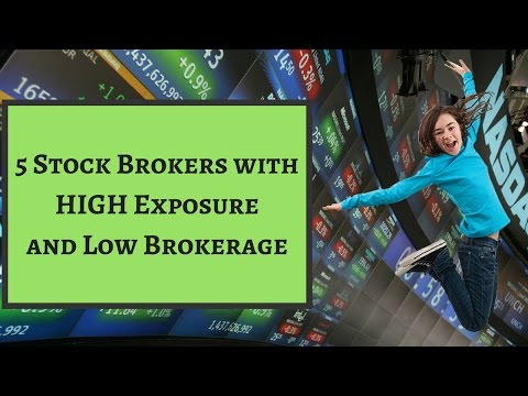 5 Stock Brokers that offer Low Brokerage with High Exposure