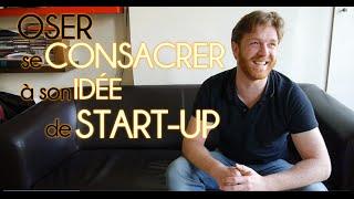 Il a osé... se consacrer à son idée de startup et abandonner le salariat !