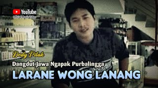 Download lagu Dedy Pitak - LARANE WONG LANANG Lagu Dangdut Ngapak Purbalingga ©dpstudioprod [Official Music Video]