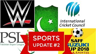 Sports Updates #2 - PSL, SAFF2018, ICC RANKS and WWE