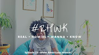 Real Homies Wanna Know | Ep. 23 | Older Americans Month