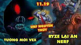 TOP 7 thay đổi cực lớn trong LMHT phiên bản 11.19: Tướng mới Vex, Ryze lại ăn nerf, URF Nguyên Thủy