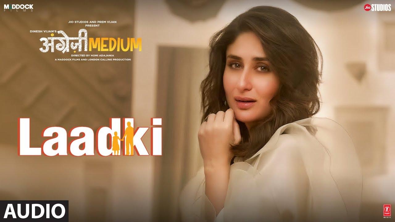 Full Audio: Laadki |  Angrezi Medium | Irrfan, Kareena, Radhika | Rekha Bhardwaj, Sachin-Jigar
