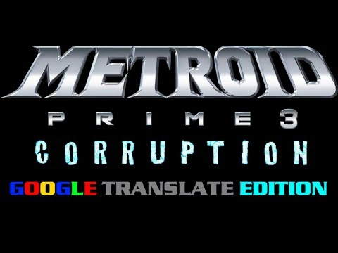 Metroid Prime 3: Google Translate Edition