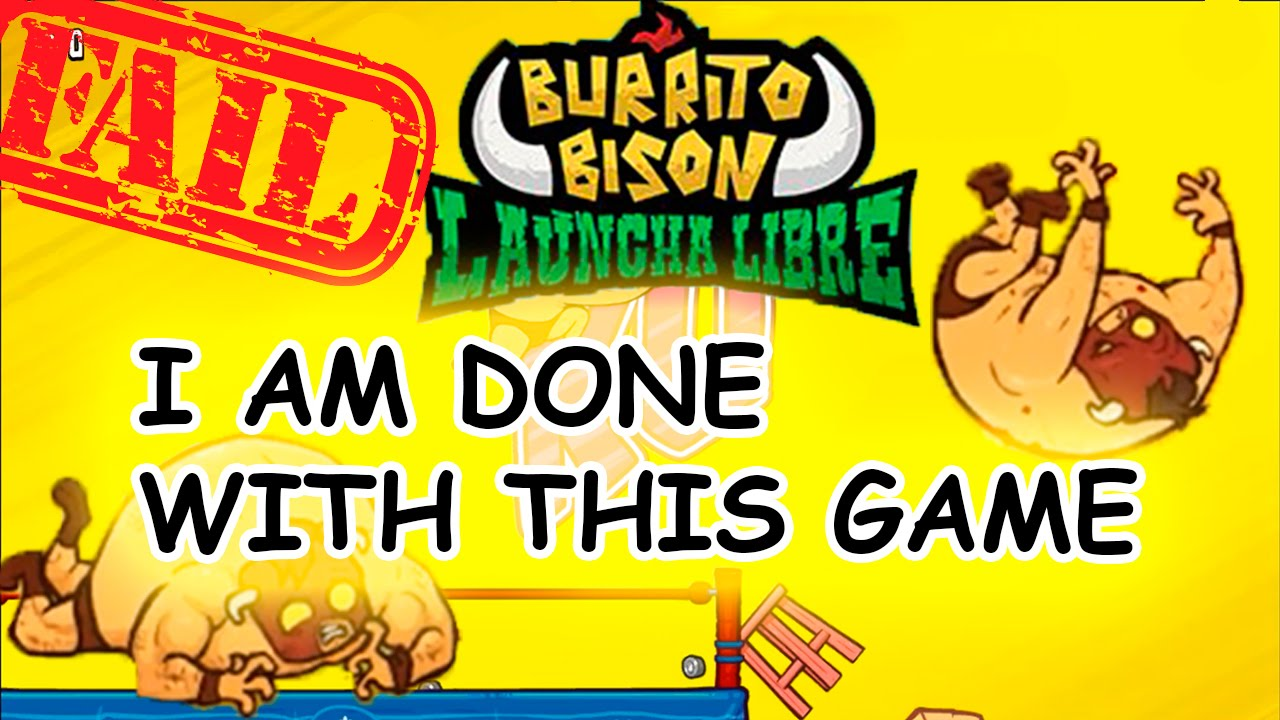 Burrito Bison Launcha Libre - I am done with this game! #2 - YouTube