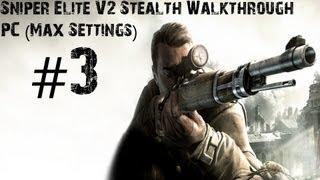 Sniper Elite V2 - Gameplay Walkthrough - PC (Max Settings) Part 3 - Stealth