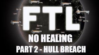 FTL: No Healing - Part 2 - Hull Breach