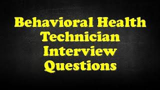 Behavioral Health Technician Interview Questions
