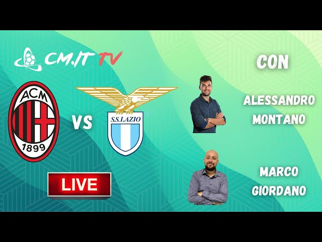 🔴 CMIT - Milan-Lazio LIVE! Radiocronaca e commento [NO Streaming]
