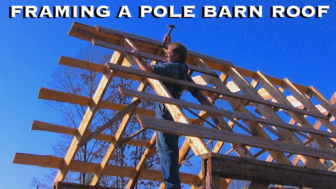 Old Fashioned Pole Barn Pt 4 Framing The Roof The