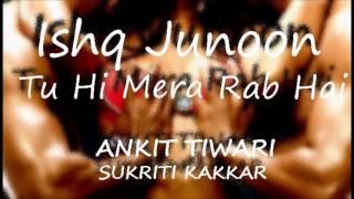 Tu Hi Mera Rab Hai (audio) | Ishq Junoon | ANKIT TIWARI & SUKRITI KAKKAR