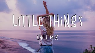 Little Things 🌙 Chill Music Mix Playlist