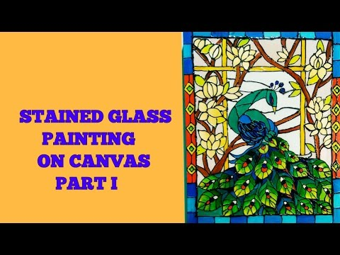 Stained Glass Painting On Canvas Part I ~ स्टैनड ग्लास पेंटिंग ऑन कैनवास । भाग - ०१