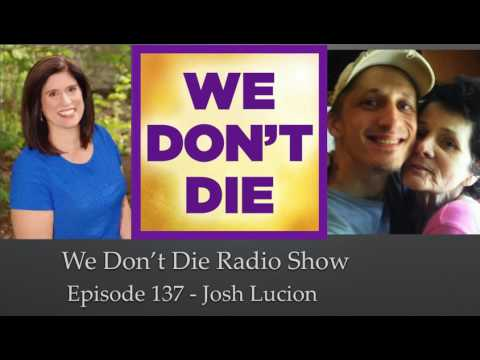 Episode 137 Josh Lucion shares his NDE and wisdom on We Don't Die Radio Show