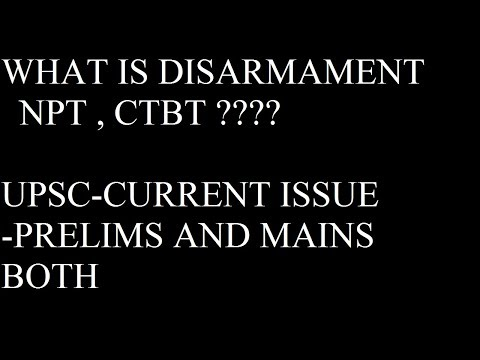 what is Disarmament? NPT ,CTBT || UPSC CURRENT ISSUE-GS 2 3