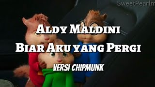 Biar Aku Yang Pergi - Aldy Maldini (versi Alvin Chipmunk)