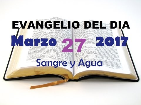 Evangelio del Dia- Lunes 27 de Marzo 2017- Oracion por la familia -Sangre y Agua