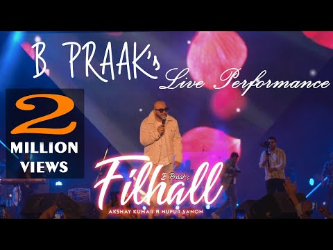 Filhall  Akshay Kumar Ft Nupur Sanon  Bpraak  Jaani Arvindr Kha Live Performanceira  Ammy Virk