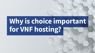 Why Is Choice Important for VNF Hosting?