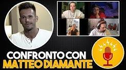 CONFRONTO CON MATTEO DIAMANTE - PARTE I