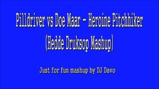 Pilldriver vs Doe Maar - Heroine Pitch Hiker (Hedde Druksop Mashup)