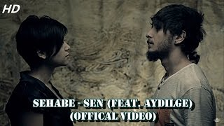 Sehabe - Sen (feat. Aydilge) (Official Video)