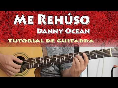 Danny Ocean - Me Rehúso ( Tutorial De Guitarra ) Acordes Con Cejilla Y Sin Cejilla