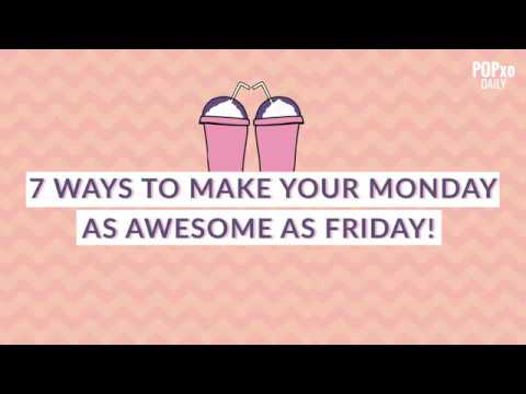 7 Ways To Make Your Monday As Awesome As Friday - POPxo