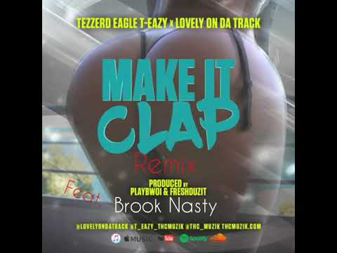 MAKE IT CLAP Lovely on da track x  Brook Nasty x Tezzerd Eagle TEazy REMIX