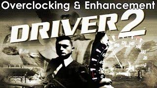Driver 2 Overclocking & Enhancement