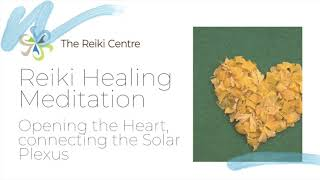 Reiki Healing Meditation - Opening the Heart, Connecting the Solar Plexus