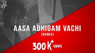 Aasa Adhigam Vachi - (R.M. Sathiq | Remix)